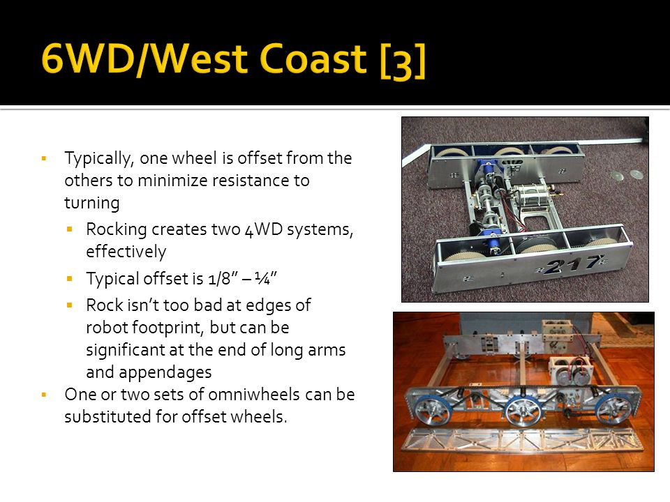 6WD/West Coast [3] Typically, one wheel is offset from the others to minimize resistance to turning.